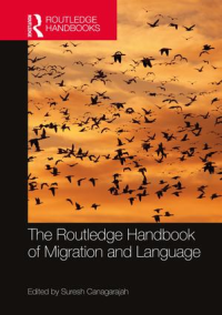 """The Routledge Handbook of Migration and Language"""